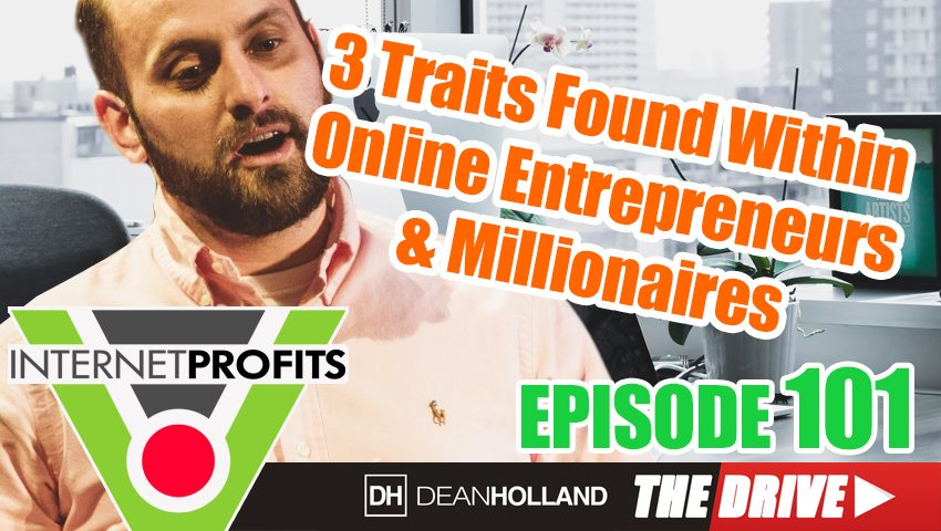3-Traits-Found-Within-Online-Entrepreneurs-And-Millionaires-The-Drive-Episode-101