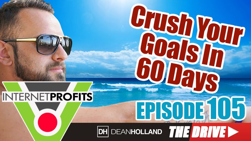 How-To-Annihilate-Your-Goals-In-The-Next-60-Days-The-Drive-Episode-105