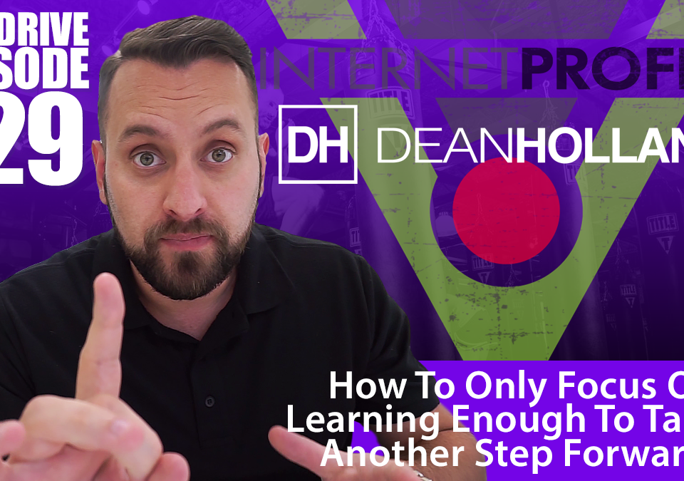 How-To-Only-Focus-On-Learning-Enough-To-Taking-Another-Step-Forwards-The-Drive-Episode-129